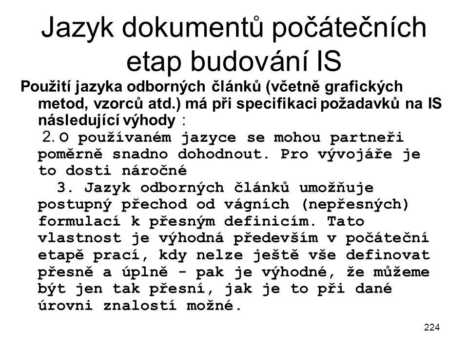 224 Jazyk dokumentů počátečních etap budování IS Použití jazyka odborných článků (včetně grafických metod, vzorců atd.) má při specifikaci požadavků n