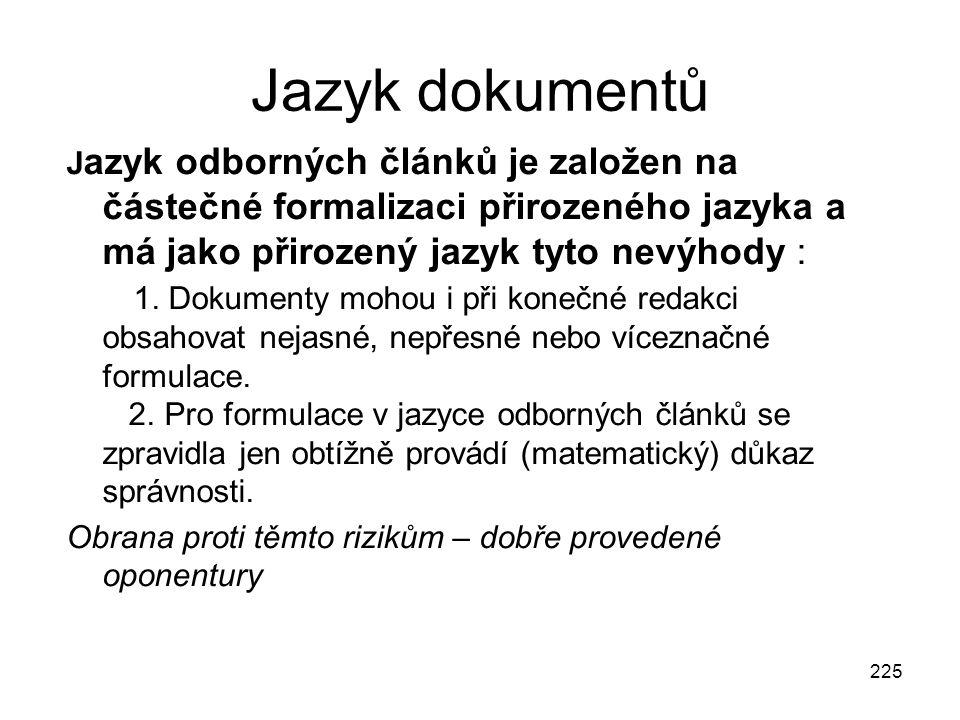 225 Jazyk dokumentů J azyk odborných článků je založen na částečné formalizaci přirozeného jazyka a má jako přirozený jazyk tyto nevýhody : 1. Dokumen