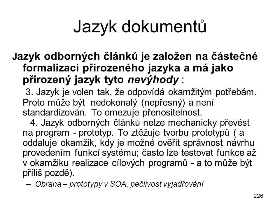 226 Jazyk dokumentů J azyk odborných článků je založen na částečné formalizaci přirozeného jazyka a má jako přirozený jazyk tyto nevýhody : 3. Jazyk j