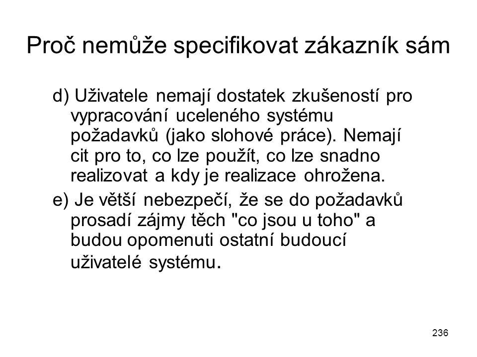 236 Proč nemůže specifikovat zákazník sám d) Uživatele nemají dostatek zkušeností pro vypracování uceleného systému požadavků (jako slohové práce). Ne