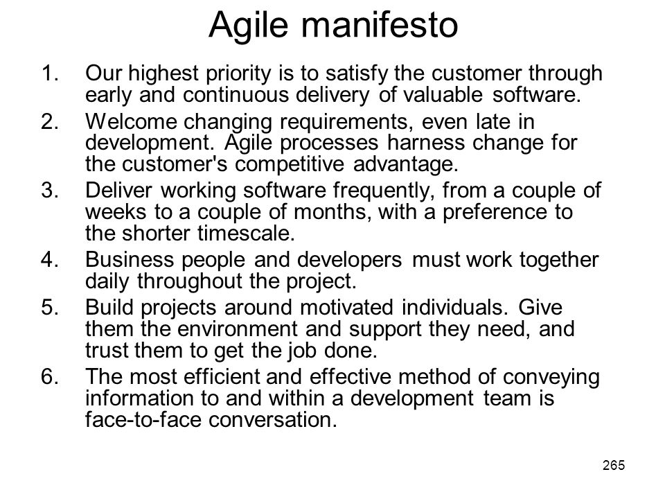 265 Agile manifesto 1.Our highest priority is to satisfy the customer through early and continuous delivery of valuable software.