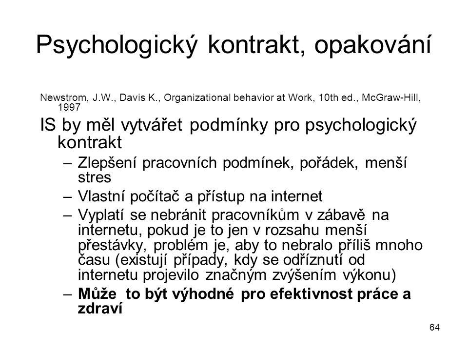 64 Psychologický kontrakt, opakování Newstrom, J.W., Davis K., Organizational behavior at Work, 10th ed., McGraw-Hill, 1997 IS by měl vytvářet podmínk