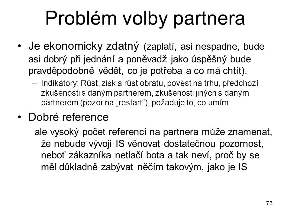 73 Problém volby partnera Je ekonomicky zdatný (zaplatí, asi nespadne, bude asi dobrý při jednání a poněvadž jako úspěšný bude pravděpodobně vědět, co