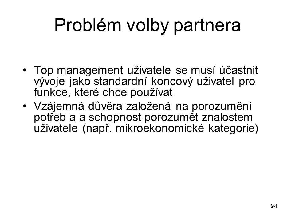 94 Problém volby partnera Top management uživatele se musí účastnit vývoje jako standardní koncový uživatel pro funkce, které chce používat Vzájemná d