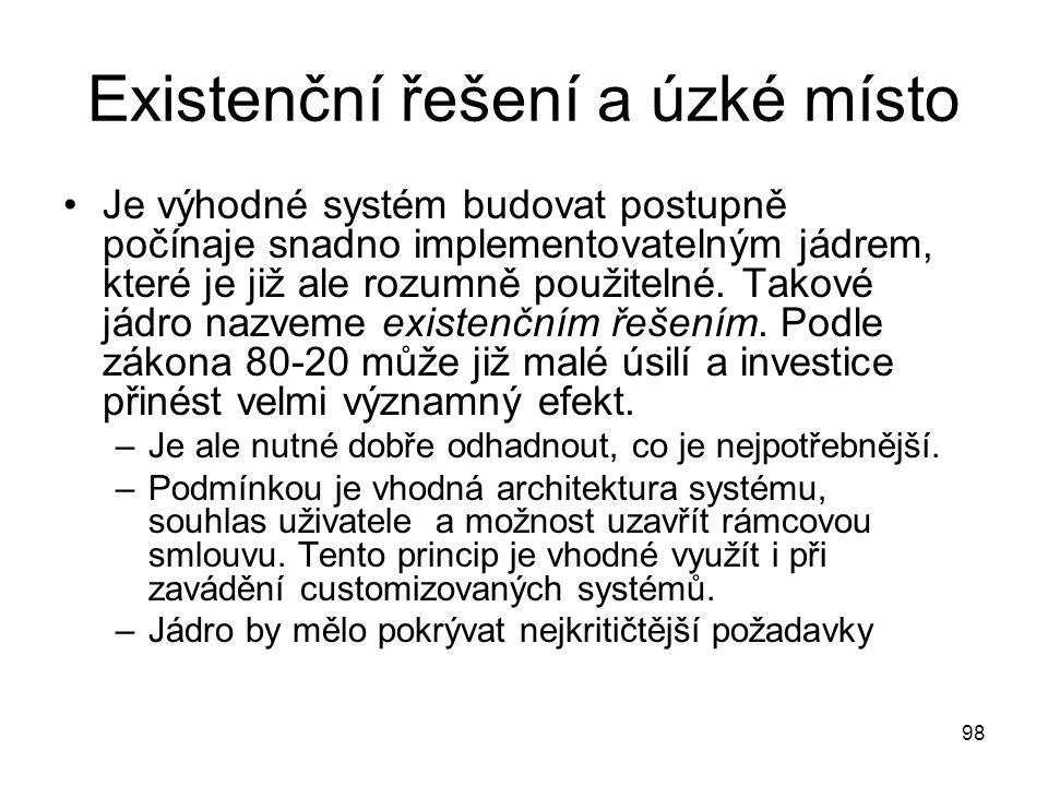 98 Existenční řešení a úzké místo Je výhodné systém budovat postupně počínaje snadno implementovatelným jádrem, které je již ale rozumně použitelné. T