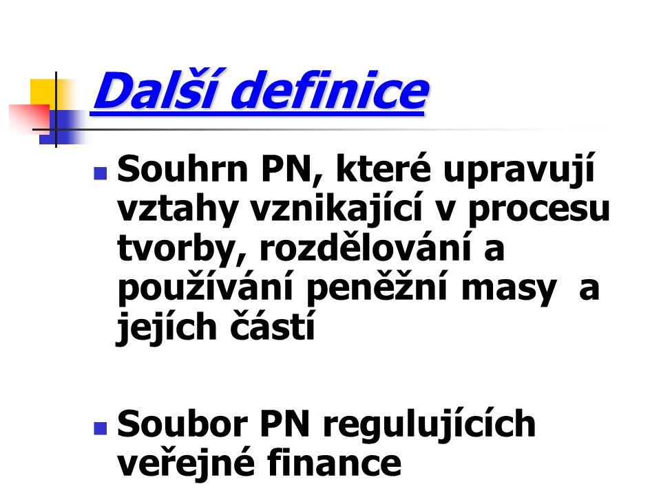 Další definice Souhrn PN, které upravují vztahy vznikající v procesu tvorby, rozdělování a používání peněžní masy a jejích částí Soubor PN regulujícíc