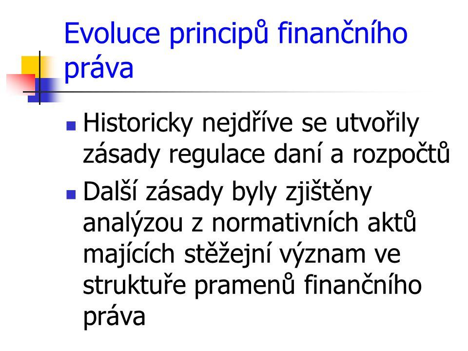 Evoluce principů finančního práva Historicky nejdříve se utvořily zásady regulace daní a rozpočtů Další zásady byly zjištěny analýzou z normativních a