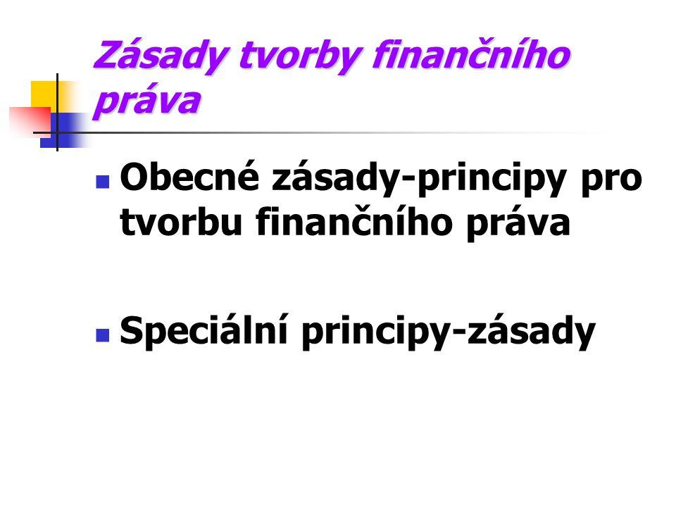 Zásady tvorby finančního práva Obecné zásady-principy pro tvorbu finančního práva Speciální principy-zásady