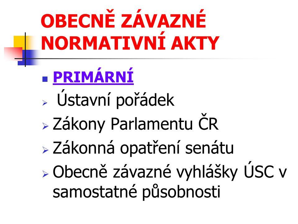 PRIMÁRNÍ  Ústavní pořádek  Zákony Parlamentu ČR  Zákonná opatření senátu  Obecně závazné vyhlášky ÚSC v samostatné působnosti