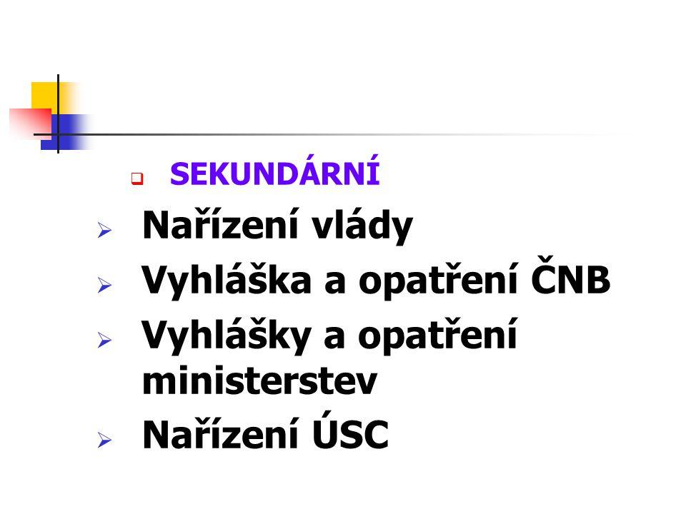  SEKUNDÁRNÍ  Nařízení vlády  Vyhláška a opatření ČNB  Vyhlášky a opatření ministerstev  Nařízení ÚSC