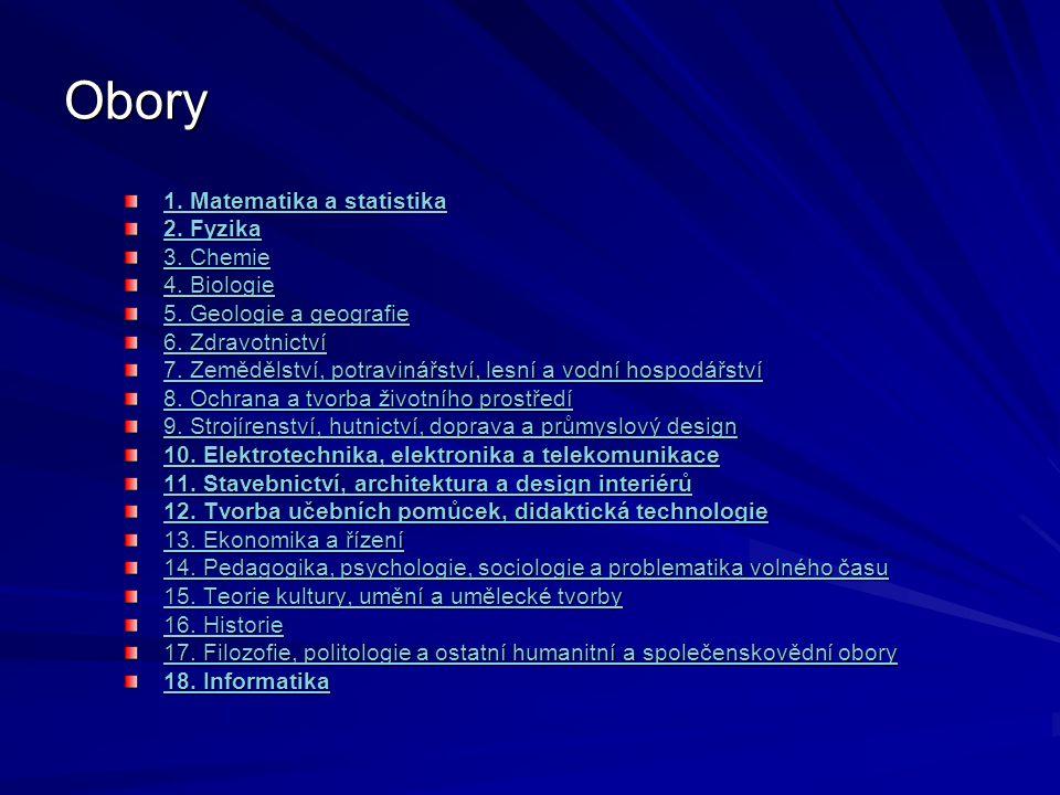 Obory 1. Matematika a statistika 1. Matematika a statistika 2. Fyzika 2. Fyzika 3. Chemie 3. Chemie 4. Biologie 4. Biologie 5. Geologie a geografie 5.