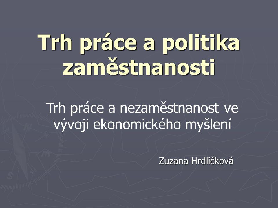 Trh práce a politika zaměstnanosti Zuzana Hrdličková Trh práce a nezaměstnanost ve vývoji ekonomického myšlení