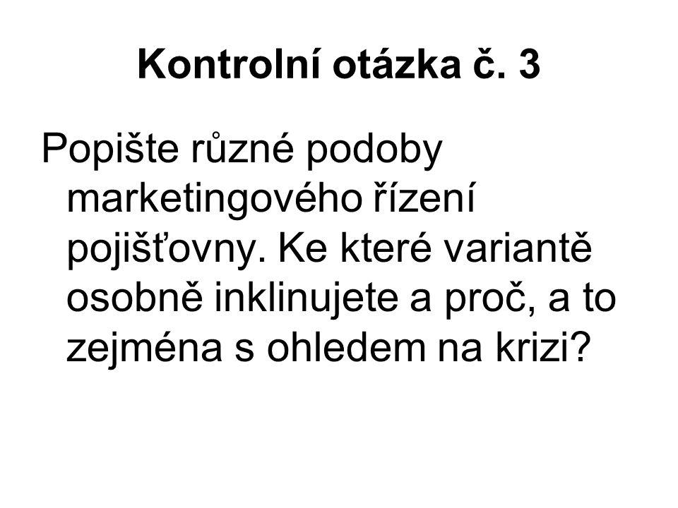Kontrolní otázka č. 3 Popište různé podoby marketingového řízení pojišťovny.