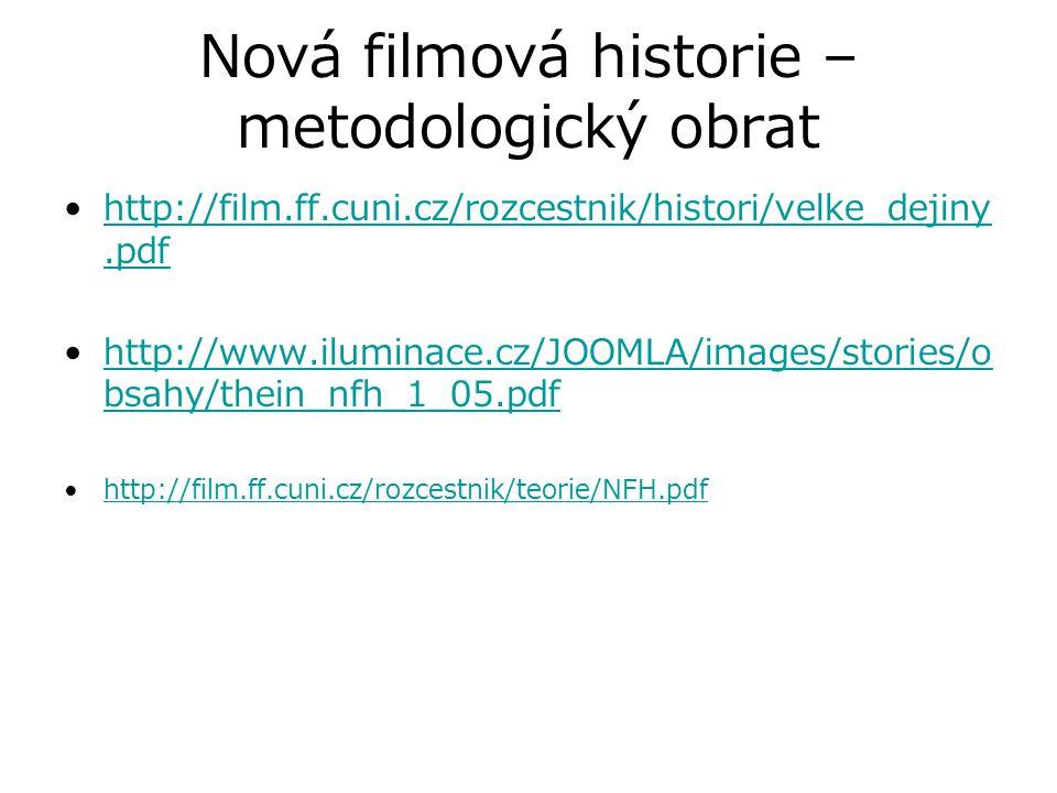 Nová filmová historie – metodologický obrat http://film.ff.cuni.cz/rozcestnik/histori/velke_dejiny.pdfhttp://film.ff.cuni.cz/rozcestnik/histori/velke_