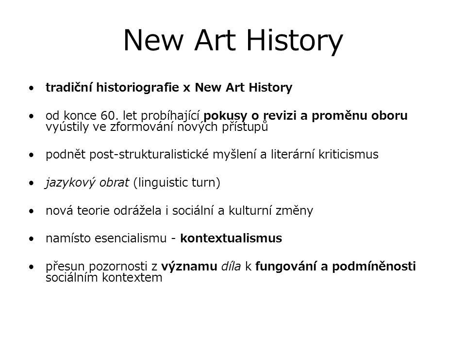 New Art History tradiční historiografie x New Art History od konce 60. let probíhající pokusy o revizi a proměnu oboru vyústily ve zformování nových p