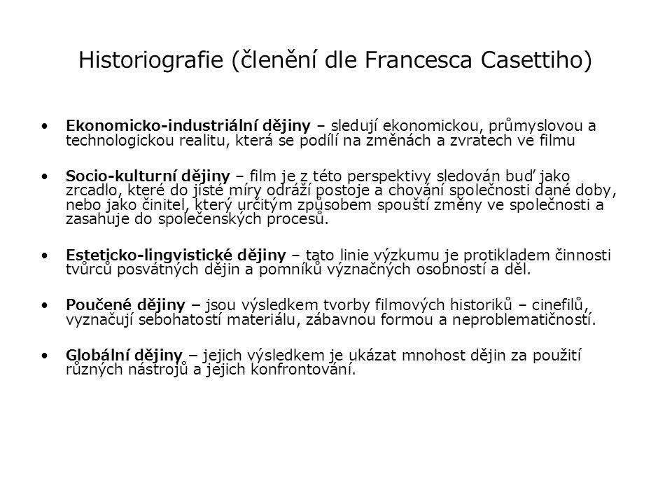 Historiografie (členění dle Francesca Casettiho) Ekonomicko-industriální dějiny – sledují ekonomickou, průmyslovou a technologickou realitu, která se