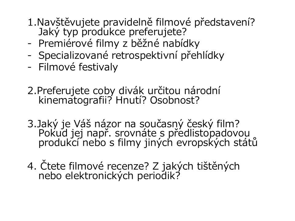 1.Navštěvujete pravidelně filmové představení? Jaký typ produkce preferujete? -Premiérové filmy z běžné nabídky -Specializované retrospektivní přehlíd
