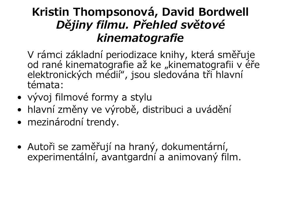 Kristin Thompsonová, David Bordwell Dějiny filmu. Přehled světové kinematografie V rámci základní periodizace knihy, která směřuje od rané kinematogra