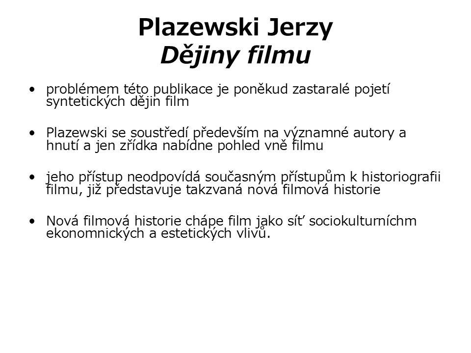 Plazewski Jerzy Dějiny filmu problémem této publikace je poněkud zastaralé pojetí syntetických dějin film Plazewski se soustředí především na významné