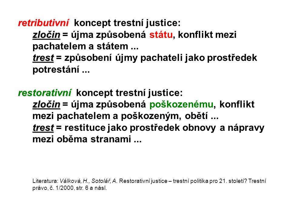 retributivní retributivní koncept trestní justice: zločin zločin = újma způsobená státu, konflikt mezi pachatelem a státem... trest trest = způsobení