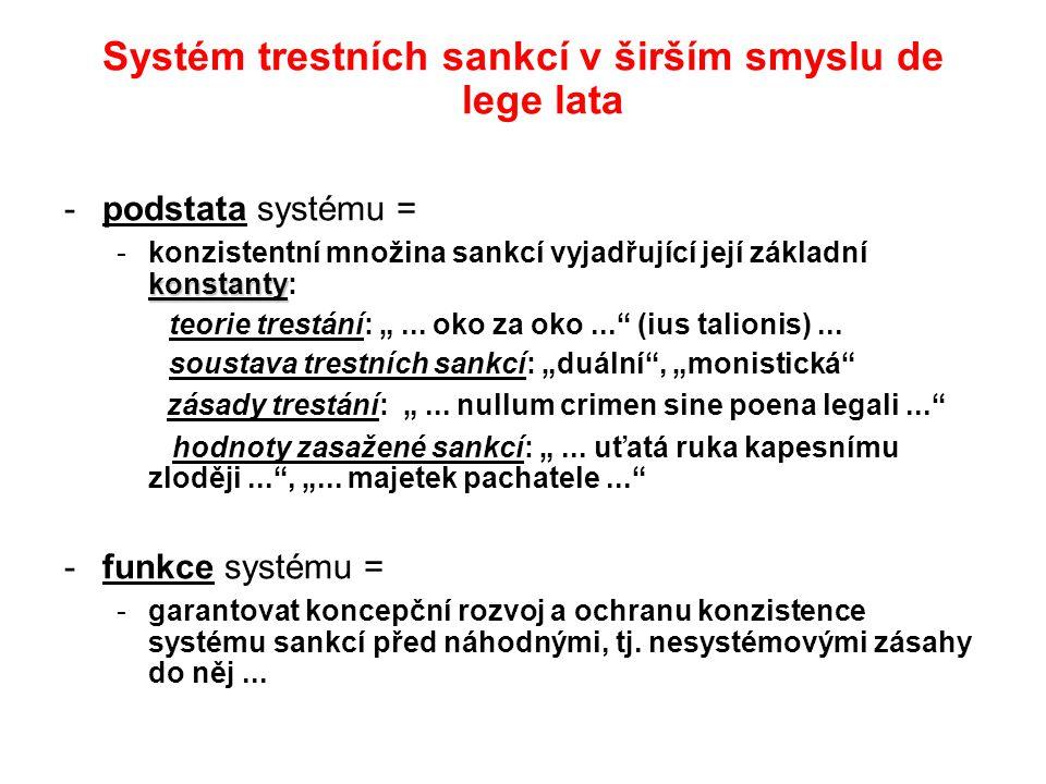 Systém trestních sankcí v širším smyslu de lege lata -podstata systému = konstanty -konzistentní množina sankcí vyjadřující její základní konstanty: t