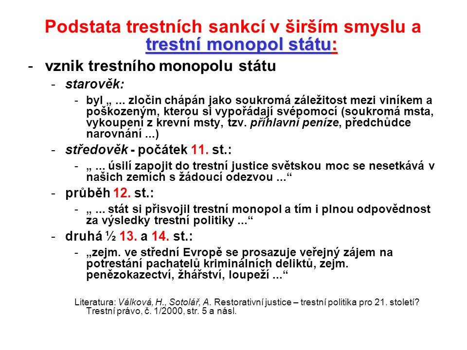 """trestní monopol státu: Podstata trestních sankcí v širším smyslu a trestní monopol státu: -vznik trestního monopolu státu -starověk: -byl """"... zločin"""