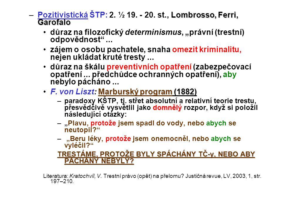 """Lombrosso, Ferri, Garofalo –Pozitivistická ŠTP: 2. ½ 19. - 20. st., Lombrosso, Ferri, Garofalo důraz na filozofický determinismus, """"právní (trestní) o"""