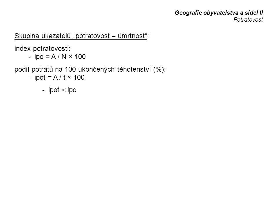 """Skupina ukazatelů """"potratovost = úmrtnost"""": index potratovosti: - ipo = A / N × 100 podíl potratů na 100 ukončených těhotenství (%): - ipot = A / t ×"""