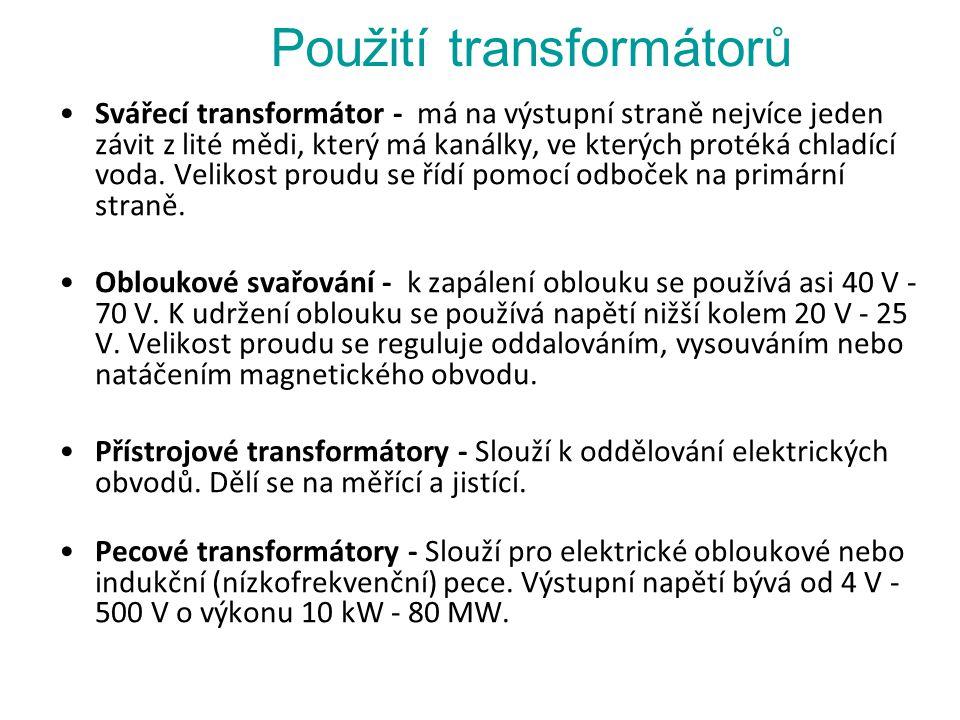 Použití transformátorů Svářecí transformátor - má na výstupní straně nejvíce jeden závit z lité mědi, který má kanálky, ve kterých protéká chladící voda.