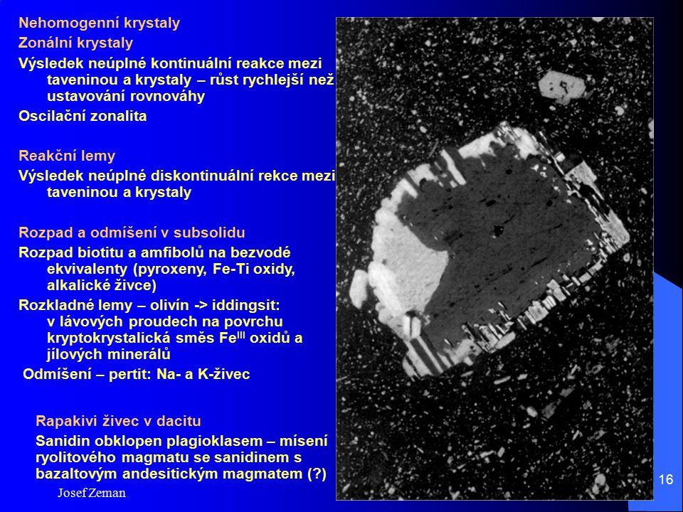 Josef Zeman 16 Nehomogenní krystaly Zonální krystaly Výsledek neúplné kontinuální reakce mezi taveninou a krystaly – růst rychlejší než ustavování rov