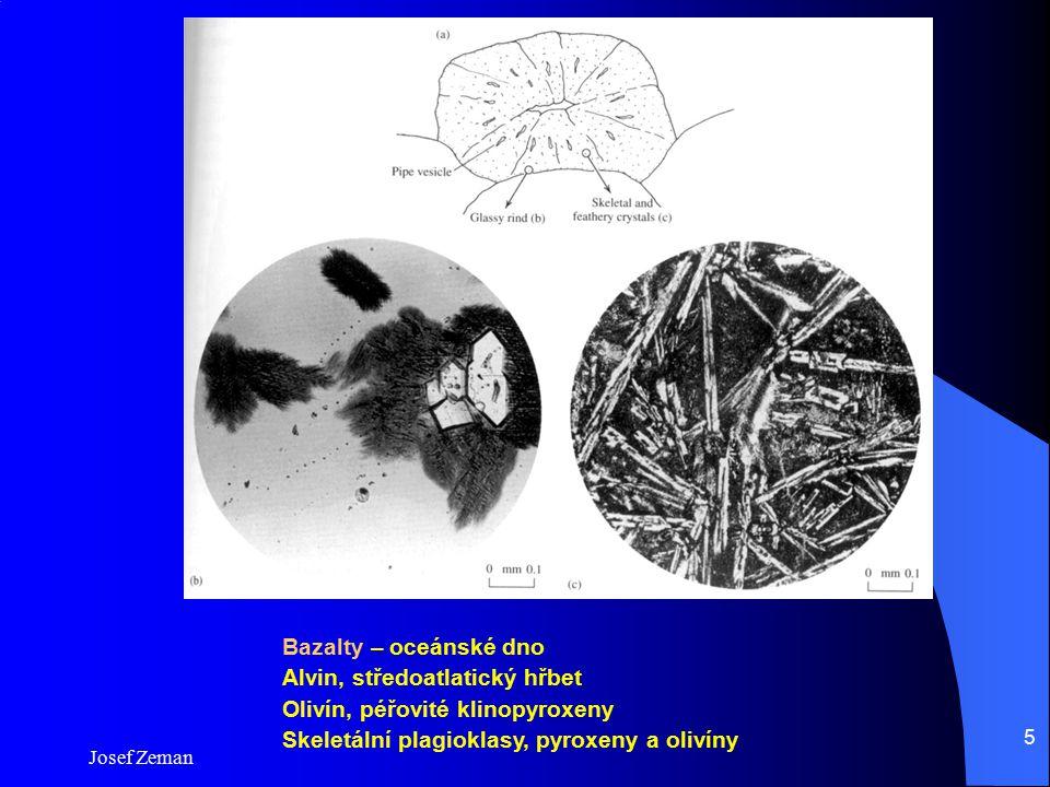 Josef Zeman 5 Bazalty – oceánské dno Alvin, středoatlatický hřbet Olivín, péřovité klinopyroxeny Skeletální plagioklasy, pyroxeny a olivíny