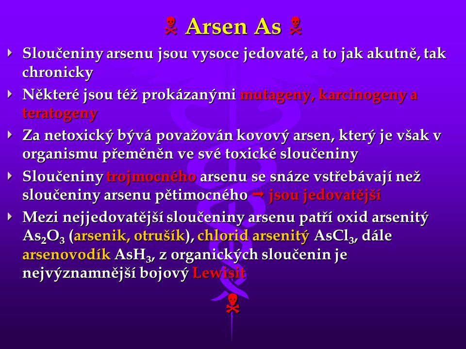  Arsen As  Sloučeniny arsenu jsou vysoce jedovaté, a to jak akutně, tak chronicky Některé jsou též prokázanými mutageny, karcinogeny a teratogeny Za