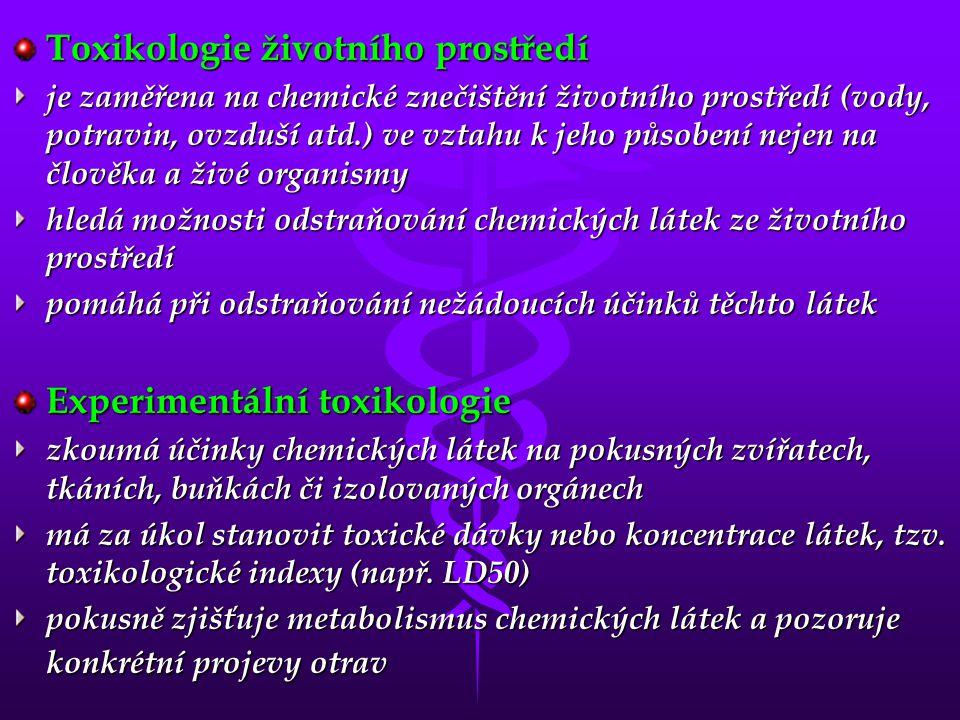 Toxikologie životního prostředí je zaměřena na chemické znečištění životního prostředí (vody, potravin, ovzduší atd.) ve vztahu k jeho působení nejen na člověka a živé organismy hledá možnosti odstraňování chemických látek ze životního prostředí pomáhá při odstraňování nežádoucích účinků těchto látek Experimentální toxikologie zkoumá účinky chemických látek na pokusných zvířatech, tkáních, buňkách či izolovaných orgánech má za úkol stanovit toxické dávky nebo koncentrace látek, tzv.