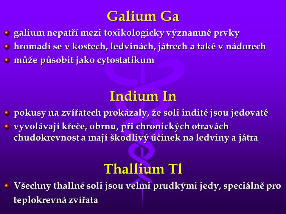 Galium Ga galium nepatří mezi toxikologicky významné prvky hromadí se v kostech, ledvinách, játrech a také v nádorech může působit jako cytostatikum I