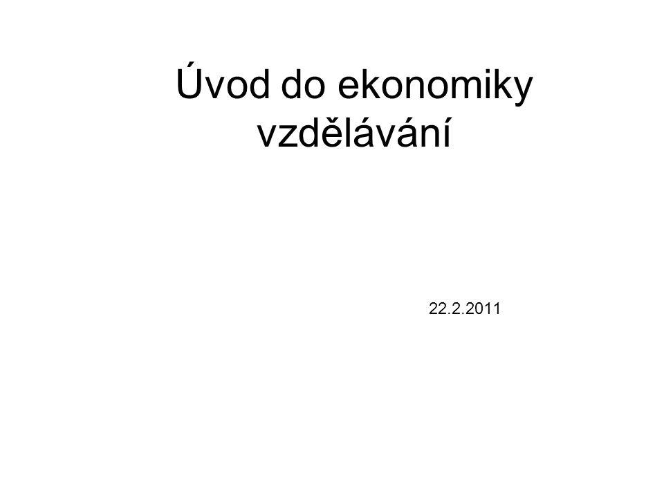 Předmět zkoumání 1)Vnitřní ekonomika školství – zkoumá mikroekonomické aspekty výchovy a vzdělávání (plánování počtu učitelů, žáků, odměňování..) 2)Vnější ekonomika školství – zkoumá makroekonomické aspekty vzdělávání (vliv vzdělávání na ekonomický růst, celkové náklady..)