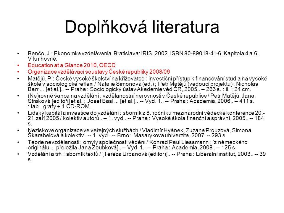 Doplňková literatura Benčo, J.: Ekonomka vzdelávania. Bratislava: IRIS, 2002. ISBN 80-89018-41-6. Kapitola 4 a 6. V knihovně. Education at a Glance 20