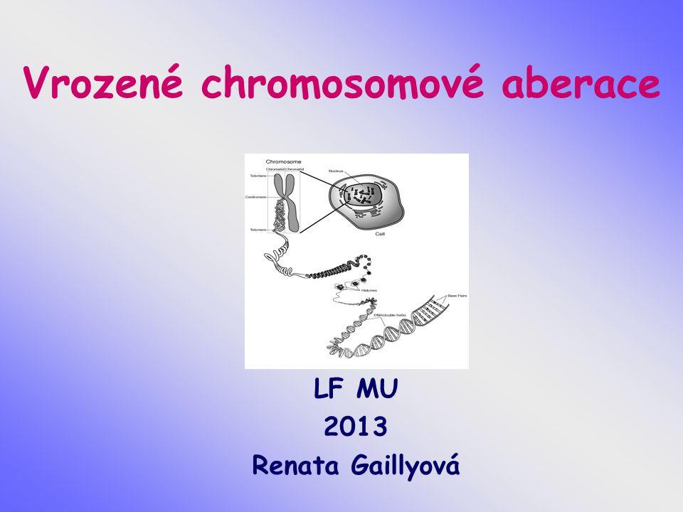 Vrozené chromosomové aberace LF MU 2013 Renata Gaillyová