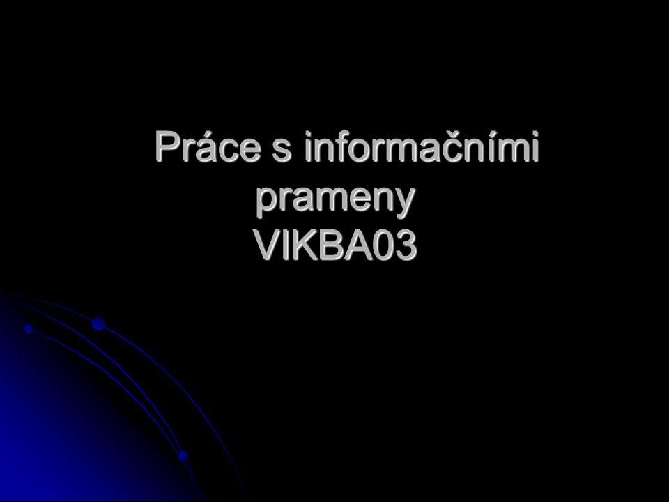 Práce s informačními prameny VIKBA03 Práce s informačními prameny VIKBA03