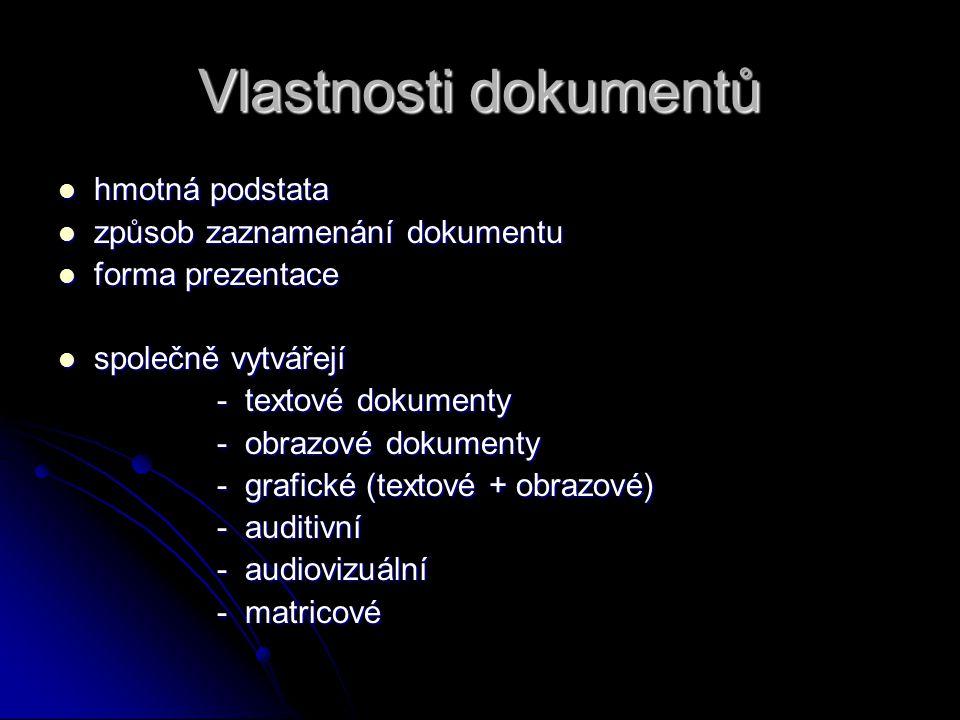 Vlastnosti dokumentů hmotná podstata hmotná podstata způsob zaznamenání dokumentu způsob zaznamenání dokumentu forma prezentace forma prezentace spole
