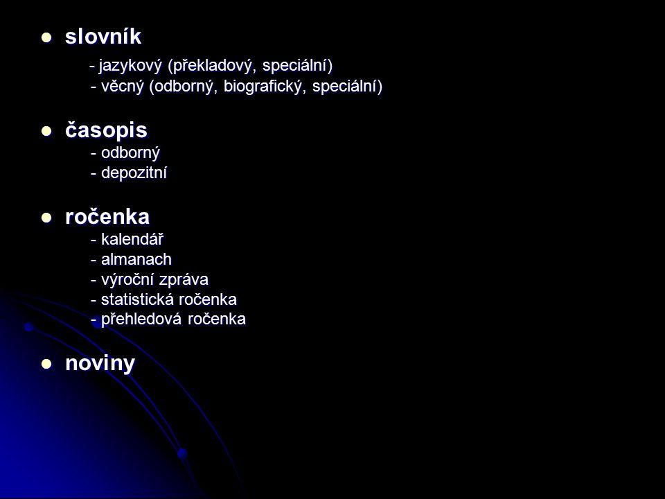 slovník slovník - jazykový (překladový, speciální) - jazykový (překladový, speciální) - věcný (odborný, biografický, speciální) - věcný (odborný, biog