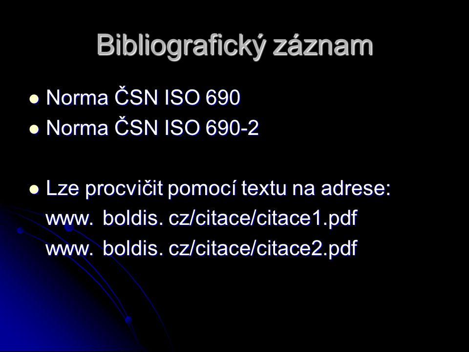 Bibliografický záznam Norma ČSN ISO 690 Norma ČSN ISO 690 Norma ČSN ISO 690-2 Norma ČSN ISO 690-2 Lze procvičit pomocí textu na adrese: Lze procvičit