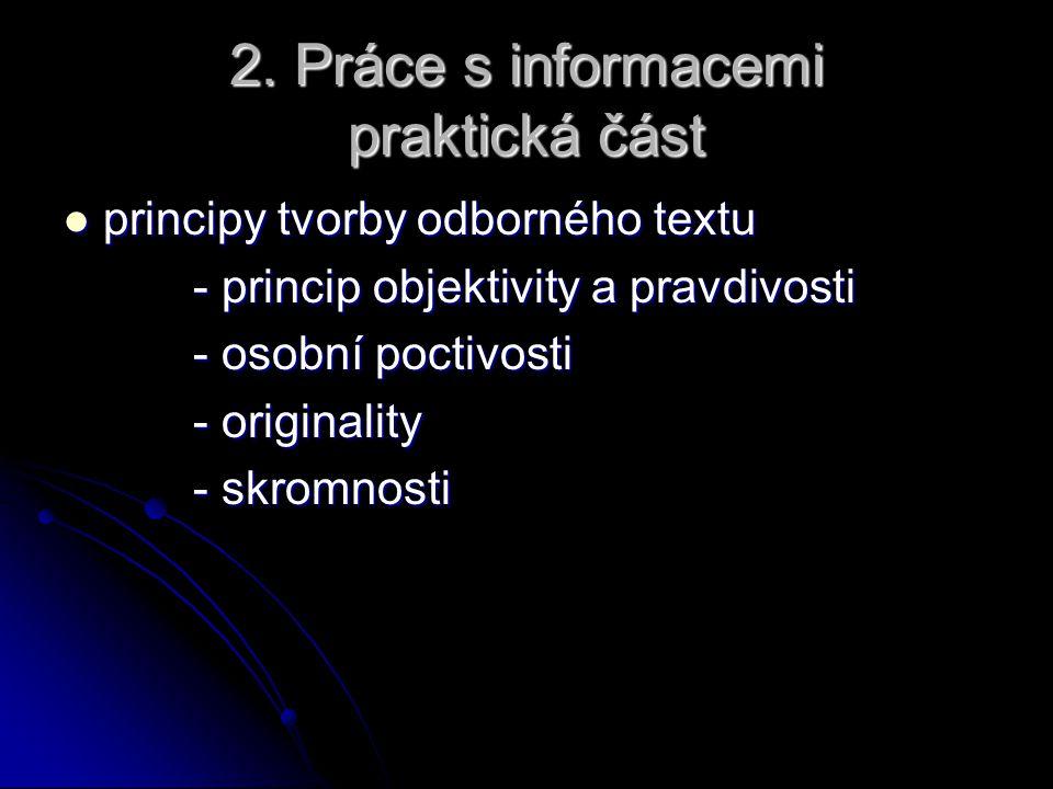 2. Práce s informacemi praktická část principy tvorby odborného textu principy tvorby odborného textu - princip objektivity a pravdivosti - princip ob