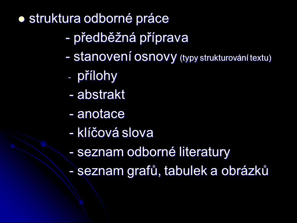 struktura odborné práce struktura odborné práce - předběžná příprava - předběžná příprava - stanovení osnovy (typy strukturování textu) - stanovení os