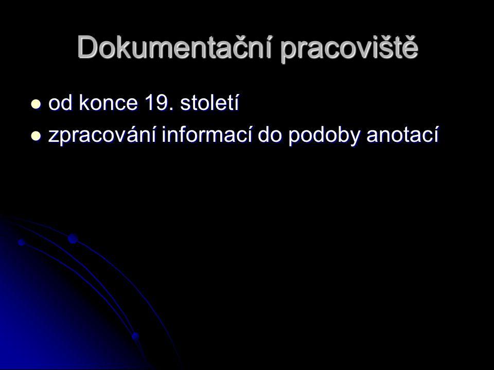 Dokumentační pracoviště od konce 19. století od konce 19. století zpracování informací do podoby anotací zpracování informací do podoby anotací