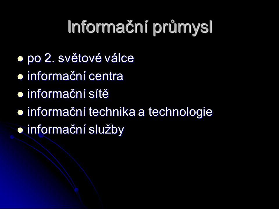 Informační průmysl po 2. světové válce po 2. světové válce informační centra informační centra informační sítě informační sítě informační technika a t