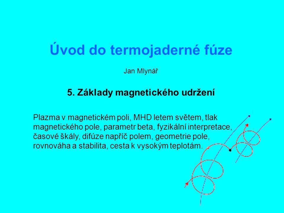 Úvod do termojaderné fúze5: Základy magnetického udržení1 Úvod do termojaderné fúze Jan Mlynář 5. Základy magnetického udržení Plazma v magnetickém po