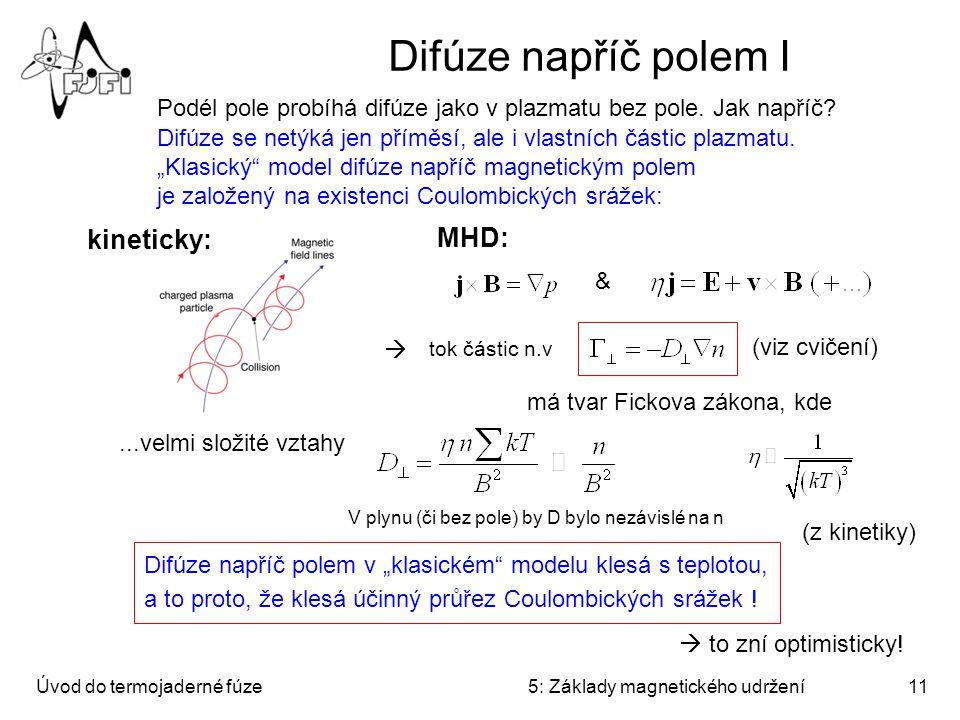 """Úvod do termojaderné fúze5: Základy magnetického udržení11 Difúze napříč polem I Difúze se netýká jen příměsí, ale i vlastních částic plazmatu. """"Klasi"""