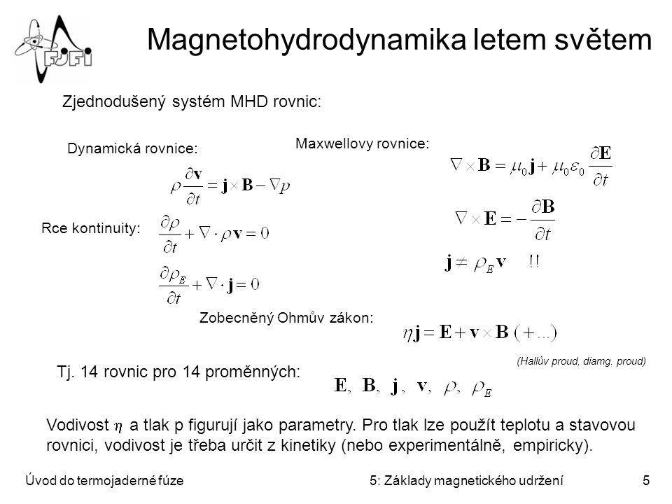 Úvod do termojaderné fúze5: Základy magnetického udržení5 Magnetohydrodynamika letem světem Zjednodušený systém MHD rovnic: Rce kontinuity: Maxwellovy rovnice: Dynamická rovnice: Zobecněný Ohmův zákon: Tj.