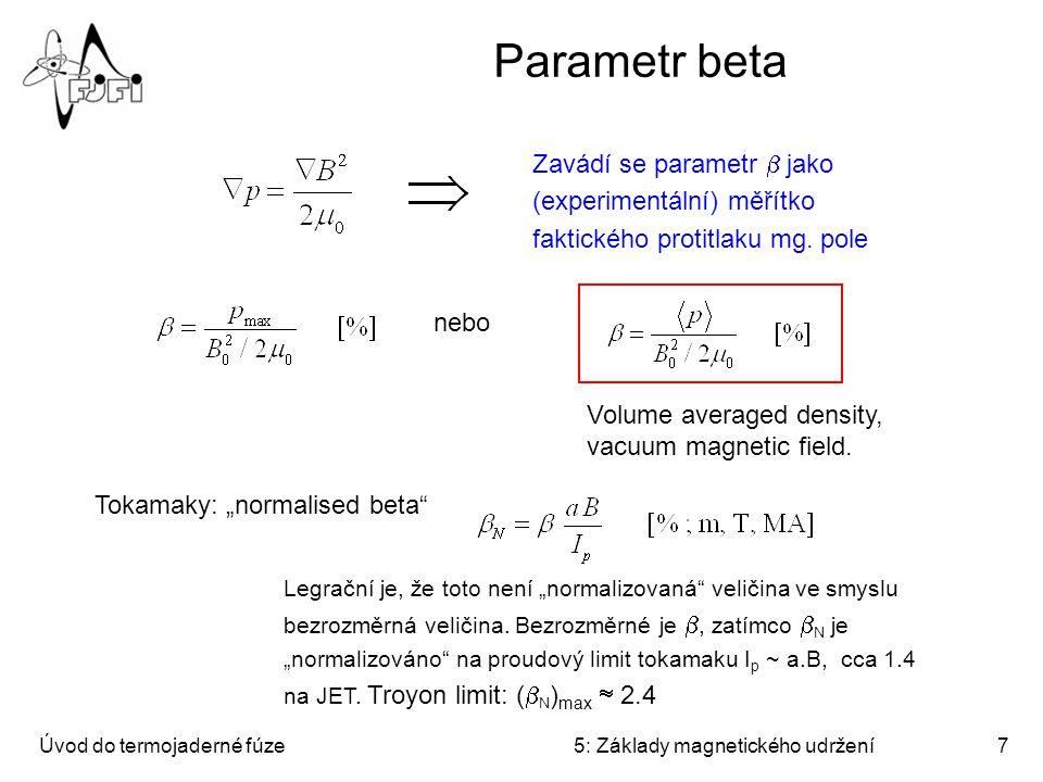 Úvod do termojaderné fúze5: Základy magnetického udržení7 Parametr beta nebo Zavádí se parametr  jako (experimentální) měřítko faktického protitlaku