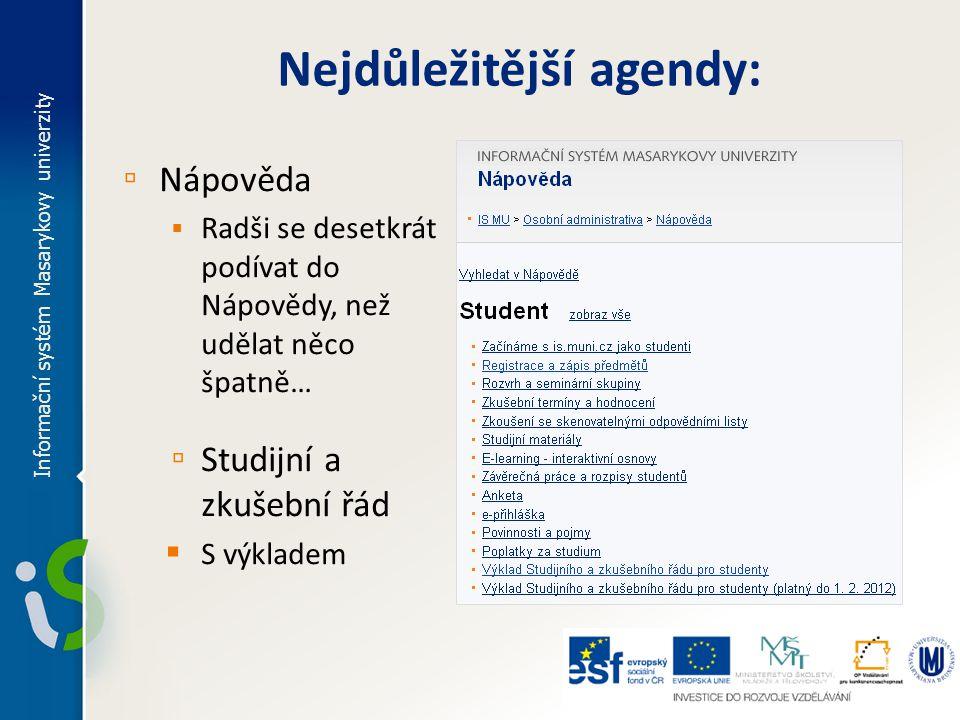 Nejdůležitější agendy: ▫ Obchodní centrum  Objednejte si nejen Průkaz studenta Informační systém Masarykovy univerzity